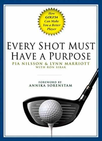 9781592401574-1592401570-Every Shot Must Have a Purpose: How GOLF54 Can Make You a Better Player
