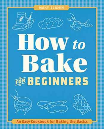 9781646110070-1646110072-How to Bake for Beginners: An Easy Cookbook for Baking the Basics