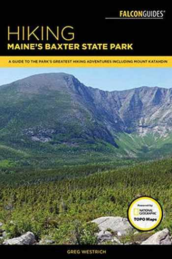 9781493019007-1493019007-Hiking Maine's Baxter State Park: A Guide to the Park's Greatest Hiking Adventures Including Mount Katahdin (Regional Hiking Series)
