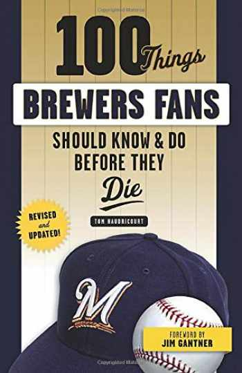 9781629375465-1629375462-100 Things Brewers Fans Should Know & Do Before They Die (100 Things...Fans Should Know)