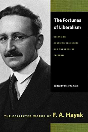 9780865977419-0865977410-The Fortunes of Liberalism: Essays on Austrian Economics and the Ideal of Freedom (The Collected Works of F. A. Hayek)