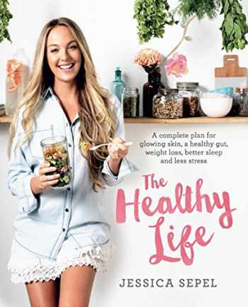 9781509820948-1509820949-The Healthy Life: A complete plan for glowing skin, a healthy gut, weight loss, better sleep and less stress