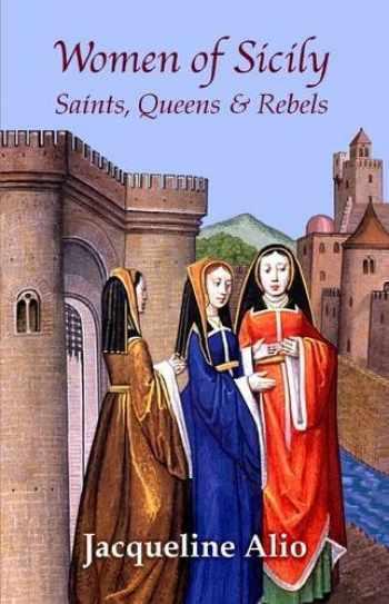 9780991588602-0991588606-Women of Sicily: Saints, Queens and Rebels