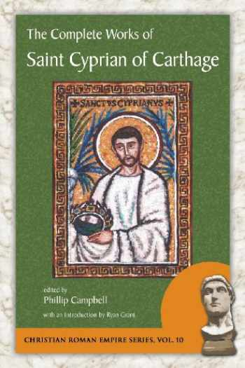 9781935228110-1935228110-The Complete Works of Saint Cyprian of Carthage (Christian Roman Empire)