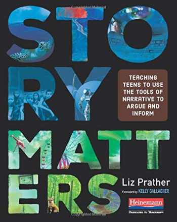 9780325099507-0325099502-Story Matters: Teaching Teens to Use the Tools of Narrative to Argue and Inform