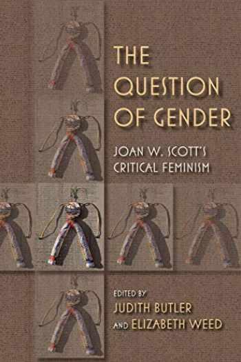 9780253223241-0253223245-The Question of Gender: Joan W. Scott's Critical Feminism (21st Century Studies)