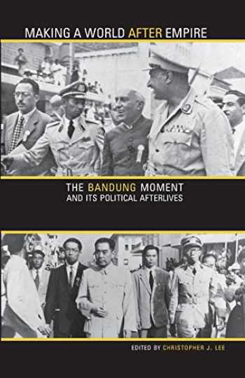 9780896802773-0896802779-Making a World after Empire: The Bandung Moment and Its Political Afterlives (Volume 11) (Ohio RIS Global Series)