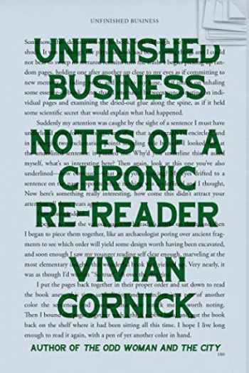 9780374282158-0374282153-Unfinished Business: Notes of a Chronic Re-reader
