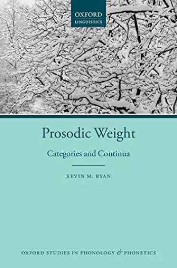 9780198817949-0198817940-Prosodic Weight: Categories and Continua (Oxford Studies in Phonology and Phonetics)