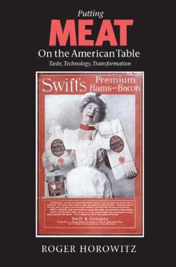 9780801882418-0801882419-Putting Meat on the American Table: Taste, Technology, Transformation