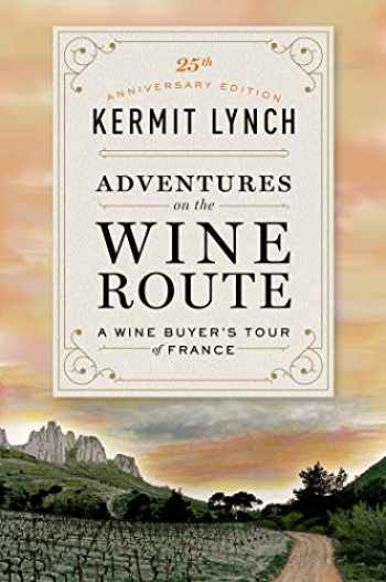 9780374538538-0374538530-Adventures on the Wine Route: A Wine Buyer's Tour of France (25th Anniversary Edition)