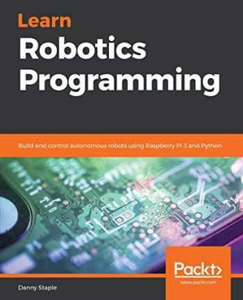 9781789340747-1789340748-Learn Robotics Programming: Build and control autonomous robots using Raspberry Pi 3 and Python