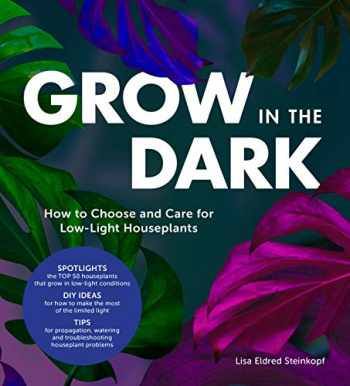9780760364512-0760364516-Grow in the Dark: How to Choose and Care for Low-Light Houseplants