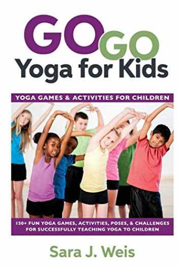 9780998213149-0998213144-Go Go Yoga for Kids: Yoga Games & Activities for Children