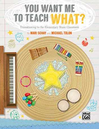 9781470615604-1470615606-You Want Me to Teach What?: Transitioning to the Elementary Music Classroom