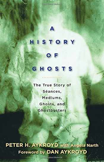 9781605298757-1605298751-A History of Ghosts: The True Story of Seances, Mediums, Ghosts, and Ghostbusters