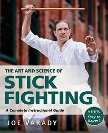 9781594397332-1594397333-The Art and Science of Stick Fighting: Complete Instructional Guide (Martial Science)