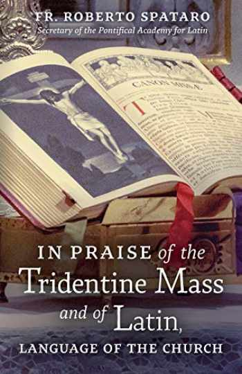 9781621384618-1621384616-In Praise of the Tridentine Mass and of Latin, Language of the Church