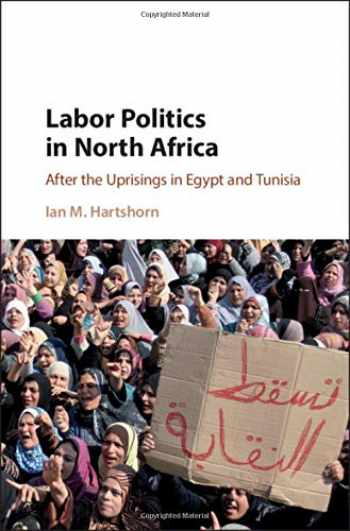 9781108426022-1108426026-Labor Politics in North Africa: After the Uprisings in Egypt and Tunisia