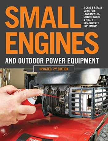 9780760368787-0760368783-Small Engines and Outdoor Power Equipment, Updated 2nd Edition: A Care & Repair Guide for: Lawn Mowers, Snowblowers & Small Gas-Powered Imple