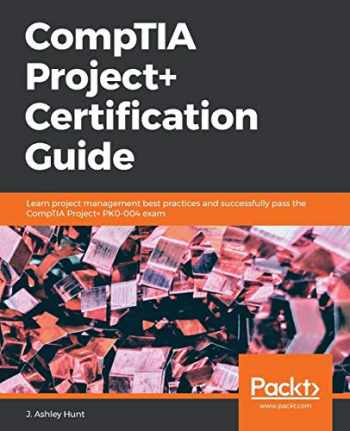 9781789534498-1789534496-CompTIA Project+ Certification Guide: Learn project management best practices and successfully pass the CompTIA Project+ PK0-004 exam