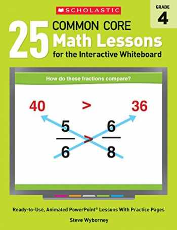 9780545486194-054548619X-25 Common Core Math Lessons for the Interactive Whiteboard: Grade 4: Ready-to-Use, Animated PowerPoint Lessons With Practice Pages That Help Students ... Concepts (Interactive Whiteboard Activities)