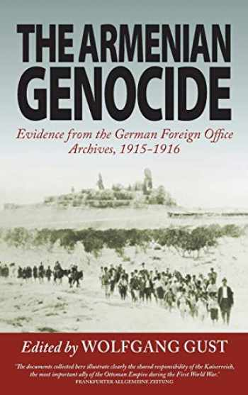 9781782381433-1782381430-The Armenian Genocide: Evidence from the German Foreign Office Archives, 1915-1916