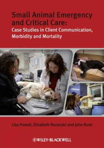 9781405167529-1405167521-Small Animal Emergency and Critical Care: Case Studies in Client Communication, Morbidity and Mortality