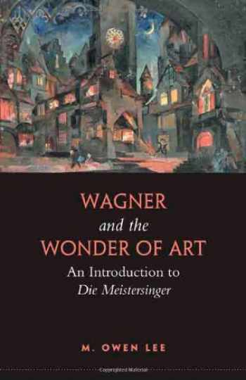 9780802095732-0802095739-Wagner and the Wonder of Art: An Introduction to Die Meistersinger