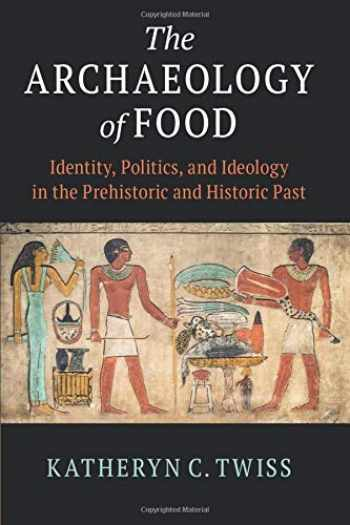 9781108464062-1108464068-The Archaeology of Food: Identity, Politics, and Ideology in the Prehistoric and Historic Past