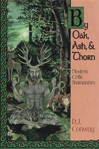 9781567181661-156718166X-By Oak, Ash, & Thorn: Modern Celtic Shamanism (Llewellyn's Celtic Wisdom)