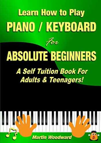 9781326264222-1326264222-Learn How to Play Piano / Keyboard For Absolute Beginners: A Self Tuition Book For Adults & Teenagers!