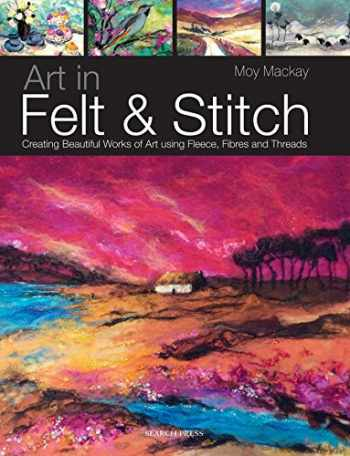 9781844485635-1844485633-Art in Felt & Stitch: Creating beautiful works of art using fleece, fibres and threads