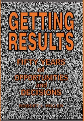 9780615477534-0615477534-Getting Results: Fifty Years of Opportunities and Decisions