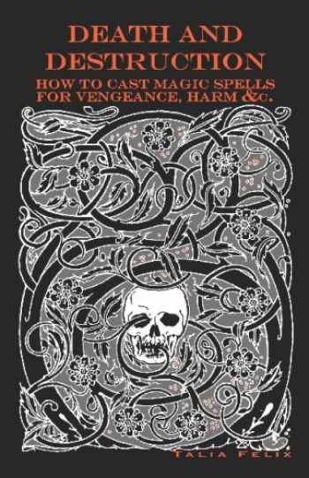 9781442166516-1442166517-Death and Destruction: How to Cast Magic Spells for Vengeance, Harm, &c.