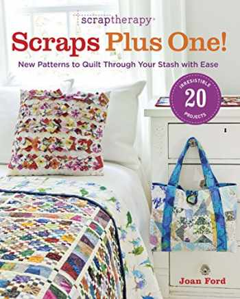 9781600855191-1600855199-ScrapTherapy® Scraps Plus One!: New Patterns to Quilt Through Your Stash with Ease