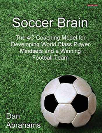 9781909125049-1909125040-Soccer Brain: The 4C Coaching Model for Developing World Class Player Mindsets and a Winning Football Team