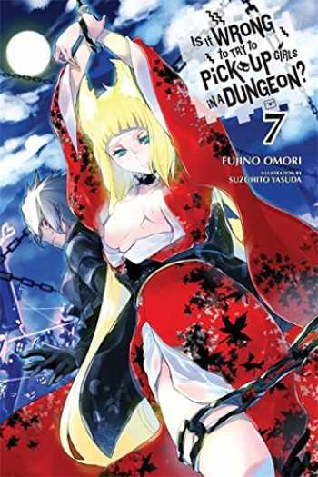 9780316394178-0316394173-Is It Wrong to Try to Pick Up Girls in a Dungeon?, Vol. 7 - light novel (Is It Wrong to Pick Up Girls in a Dungeon?, 7)