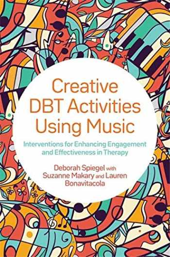 9781787751804-1787751805-Creative DBT Activities Using Music: Interventions for Enhancing Engagement and Effectiveness in Therapy