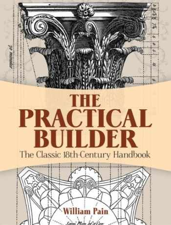 9780486498416-0486498417-The Practical Builder: The Classic 18th-Century Handbook (Dover Architecture)