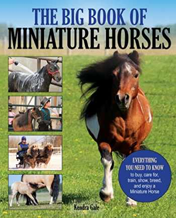 9781570768200-157076820X-The Big Book of Miniature Horses: Everything You Need to Know to Buy, Care for, Train, Show, Breed, and Enjoy a Miniature Horse of Your Own