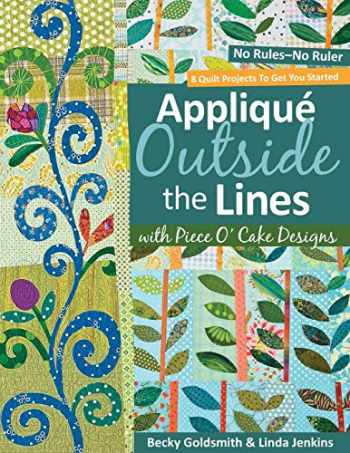 9781571206091-1571206094-Applique Outside the Lines with Piece O'Cake Designs: No Rules-No Ruler