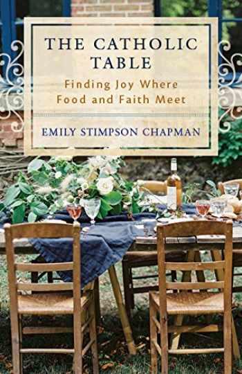 9781941447994-1941447996-The Catholic Table: Finding Joy Where Food and Faith Meet