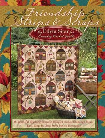 9781935726012-1935726013-Friendship Strips & Scraps: 18 Beautiful Quilting Projects, Strips & Scraps Exchange Ideas, Easy, Step-by-Step Strip Panels Technique (Landauer) Stash-Busting Quilts, Wallhangings, and Table Toppers