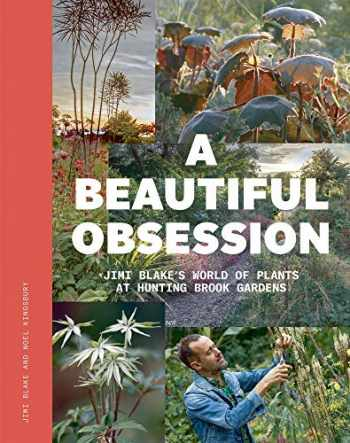 9781999734527-1999734521-A Beautiful Obsession: Jimi Blake's World of Plants at Hunting Brook Gardens