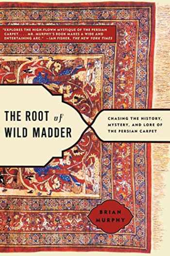 9780743264211-0743264215-The Root of Wild Madder: Chasing the History, Mystery, and Lore of the Persian Carpet