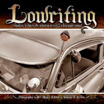 9780989631310-0989631311-Lowriting: Shots, Rides & Stories from the Chicano Soul