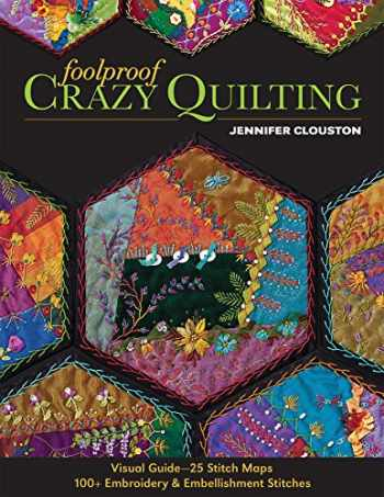 9781607057178-1607057174-Foolproof Crazy Quilting: Visual Guide―25 Stitch Maps • 100+ Embroidery & Embellishment Stitches
