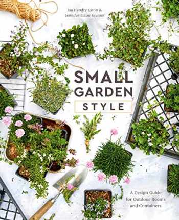 9780399582851-0399582851-Small Garden Style: A Design Guide for Outdoor Rooms and Containers