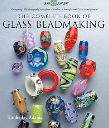 9781600597787-1600597785-The Complete Book of Glass Beadmaking (Lark Jewelry Book)